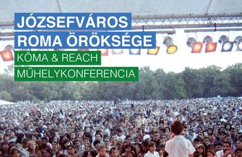 Józsefváros roma öröksége KÖMA & REACH műhelykonferencia