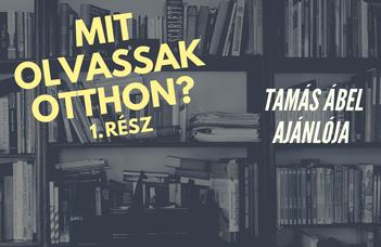 Mit olvassak otthon? // Tamás Ábel könyvajánlója
